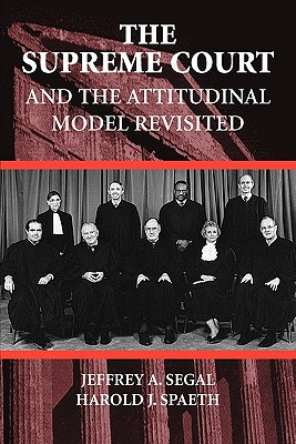 The Supreme Court and the Attitudinal Model Revisited - Segal, Jeffrey A, Professor, and Spaeth, Harold J