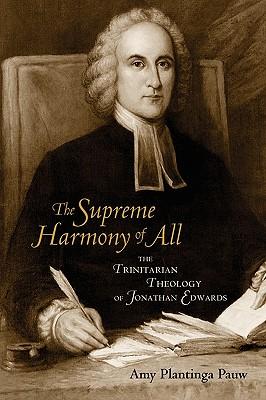 The Supreme Harmony of All: The Trinitarian Theology of Jonathan Edwards - Pauw, Amy Plantinga, Professor