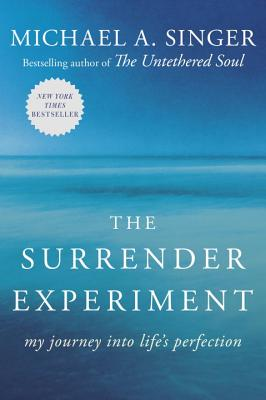 The Surrender Experiment: My Journey Into Life's Perfection - Singer, Michael A