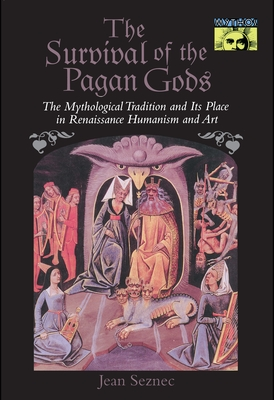 The Survival of the Pagan Gods: The Mythological Tradition and Its Place in Renaissance Humanism and Art - Seznec, Jean, and Sessions, Barbara F (Translated by)