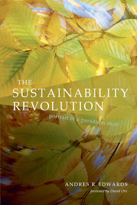 The Sustainability Revolution: Portrait of a Paradigm Shift - Edwards, Andres R, and Orr, David W (Foreword by)