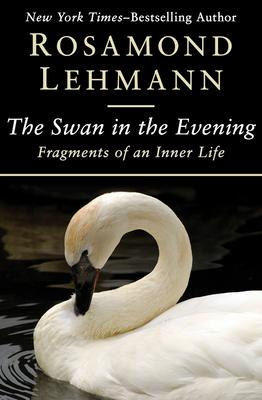 The Swan in the Evening: Fragments of an Inner Life - Lehmann, Rosamond