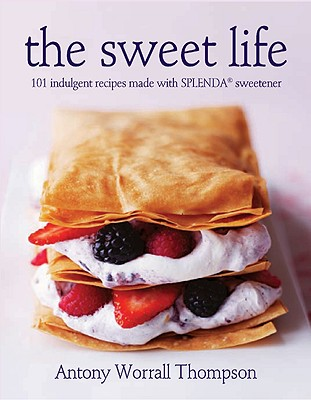 The Sweet Life: 101 Indulgent Recipes Made with Splenda Sweetener - Thompson, Antony Worrall, and Baxter, Steve (Photographer)