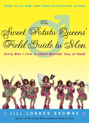 The Sweet Potato Queens' Field Guide to Men: Every Man I Love Is Either Married, Gay, or Dead - Browne, Jill Conner