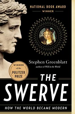 The Swerve: How the World Became Modern - Greenblatt, Stephen J, Professor