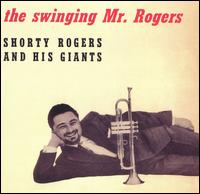 The Swinging Mr. Rogers - Shorty Rogers & His Giants