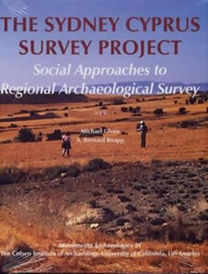 The Sydney Cyprus Survey Project: Social Approaches to Regional Archaeological Survey - Given, Michael, and Knapp, A Bernard