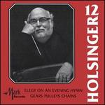 The Symphonic Wind Music of David R. Holsinger, Vol. 12: Elegy on an Evening Hymn; Gears Pulleys Chains