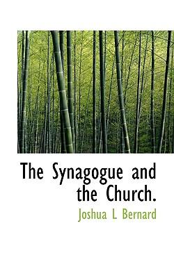 The Synagogue and the Church. - Bernard, Joshua L