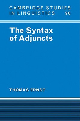 The Syntax of Adjuncts - Ernst, Thomas, and Anderson, S R (Editor), and Bresnan, J (Editor)