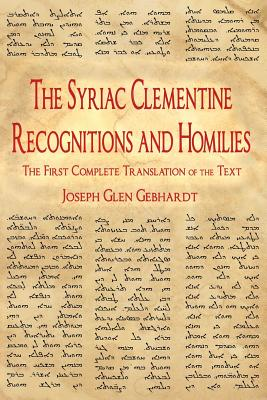 The Syriac Clementine Recognitions and Homilies: The First Complete Translation of the Text - Gebhardt, Joseph Glen