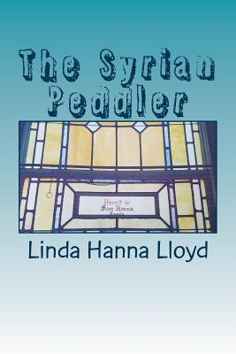 The Syrian Peddler - Lloyd, Linda Hanna