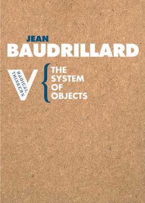 The System of Objects - Baudrillard, Jean, Professor, and Benedict, James (Translated by)