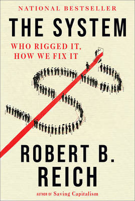 The System: Who Rigged It, How We Fix It - Reich, Robert B