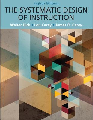 The Systematic Design of Instruction - Dick, Walter, and Carey, Lou M., and Carey, James O.