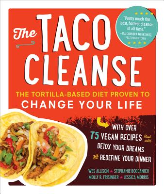 The Taco Cleanse: The Tortilla-Based Diet Proven to Change Your Life - Allison, Wes, and Bogdanich, Stephanie, and Frisinger, Molly R
