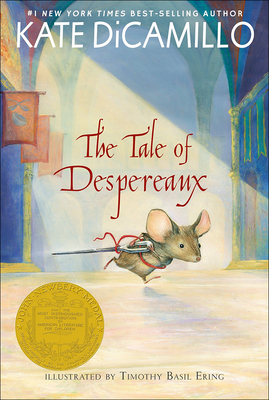 The Tale of Despereaux: Being the Story of a Mouse, a Princess, Some Soup, and a Spool of Thread - DiCamillo, Kate, and Ering, Timothy B