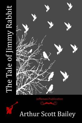 The Tale of Jimmy Rabbit - Bailey, Arthur Scott
