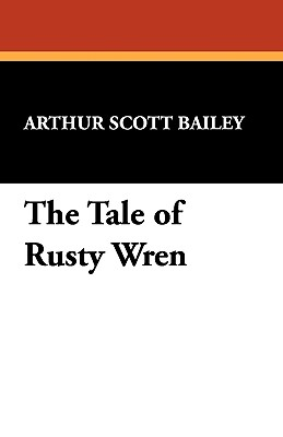 The Tale of Rusty Wren - Bailey, Arthur Scott