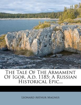 The Tale of the Armament of Igor. A.D. 1185: A Russian Historical Epic... - Magnus, Leonard Arthur
