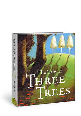 The Tale of Three Trees: A Traditional Folktale - Hunt, Angela Elwell (Retold by)