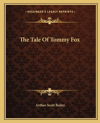 The Tale of Tommy Fox - Bailey, Arthur Scott