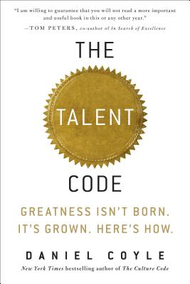 The Talent Code: Greatness Isn't Born. It's Grown. Here's How. - Coyle, Daniel