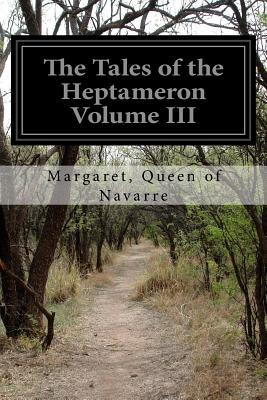 The Tales of the Heptameron Volume III - Navarre, Margaret Queen of, and Saintsbury, George (Translated by)