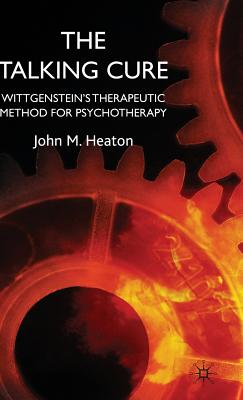 The Talking Cure: Wittgenstein's Therapeutic Method for Psychotherapy - Heaton, J