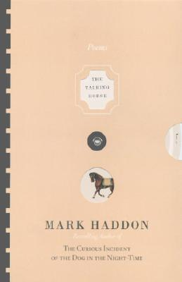 The Talking Horse and the Sad Girl and the Village Under the Sea: Poems - Haddon, Mark