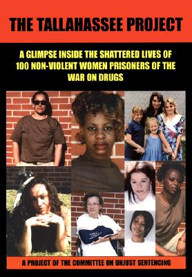 The Tallahassee Project: One Hundred Prisoners of the War on Drugs, a Project of the Committee on Unjust Sentencing - Committee On Unjust Sentencing, and Beresford, John, and Stewart, Becky (Introduction by)