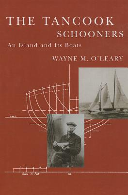 The Tancook Schooners: An Island and Its Boats - O'Leary, Wayne M
