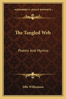 The Tangled Web: Poems and Hymns - Williamson, Effie
