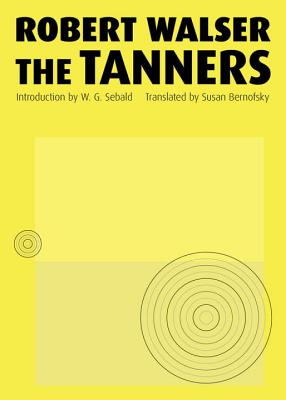 The Tanners - Walser, Robert, and Bernofsky, Susan (Translated by), and Sebald, W G (Introduction by)