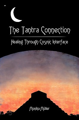 The Tantra Connection: Healing Through Cosmic Interface - Mller, Monika, and Muller, Monika