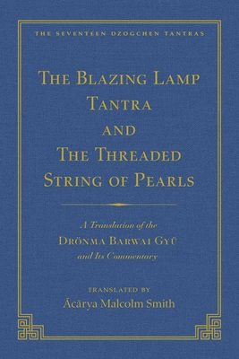 The Tantra Without Syllables (Vol 3) and the Blazing Lamp Tantra (Vol 4): A Translation of the Yigé Mepai Gyu (Vol. 3) a Translation of the Drönma Barwai Gyu and Mutik Trengwa Gyupa (Vol 4) - Smith, Malcolm (Translated by)