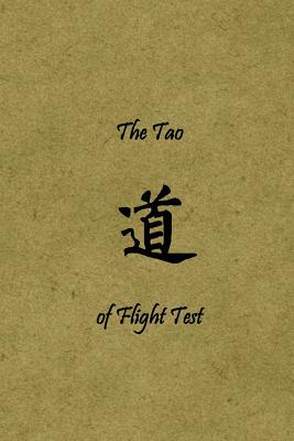 The Tao of Flight Test: Principles to Live by - Mondt II, MR Mark J