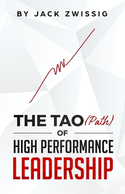 The Tao (Path) of High Performance Leadership - Lo, Peter (Contributions by), and Zwissig, Jack