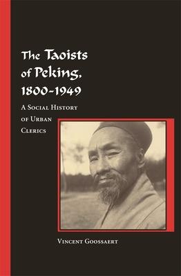The Taoists of Peking, 1800-1949: A Social History of Urban Clerics - Goossaert, Vincent