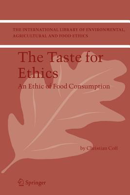 The Taste for Ethics: An Ethic of Food Consumption - Coff, Christian