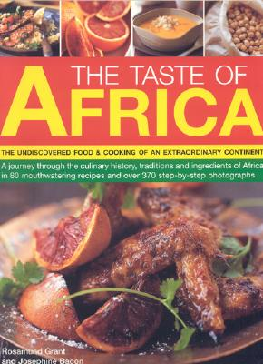 The Taste of Africa: The Undiscovered Food and Cooking of an Extraordinary Continent - Bacon, Josephine