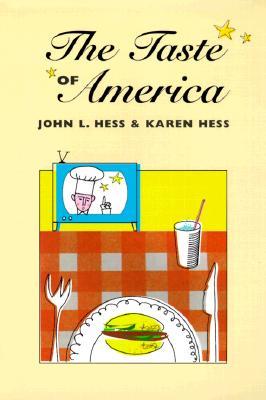 The Taste of America - Hess, John L, and Hess, Karen