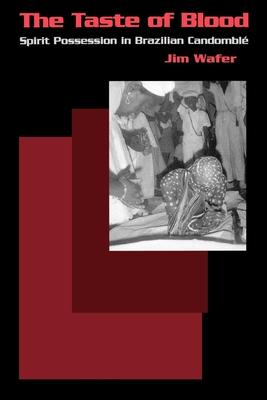The Taste of Blood: Spirit Possession in Brazilian Candomble - Wafer, Jim