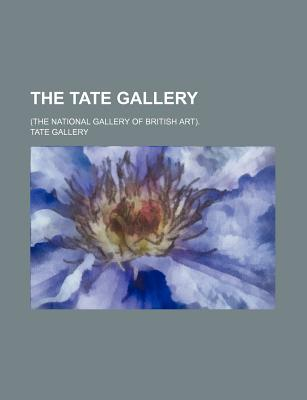 The Tate Gallery; (The National Gallery of British Art). - Gallery, Tate