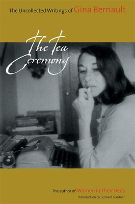 The Tea Ceremony: The Uncollected Writings - Berriault, Gina, and Gardner, Leonard, Dr. (Introduction by)