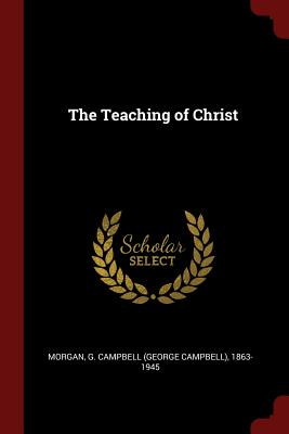 The Teaching of Christ - Morgan, G Campbell (George Campbell) 1 (Creator)