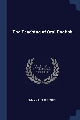 The Teaching of Oral English - Bolenius, Emma Miller
