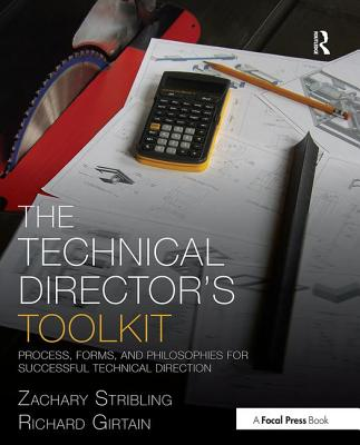 The Technical Director's Toolkit: Process, Forms, and Philosophies for Successful Technical Direction - Stribling, Zachary, and Girtain, Richard