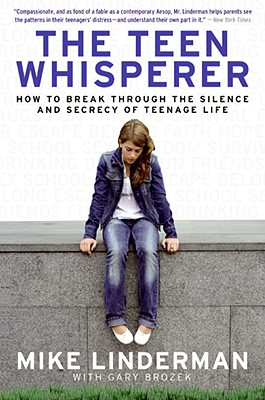 The Teen Whisperer: How to Break Through the Silence and Secrecy of Teenage Life - Linderman, Mike, and Brozek, Gary