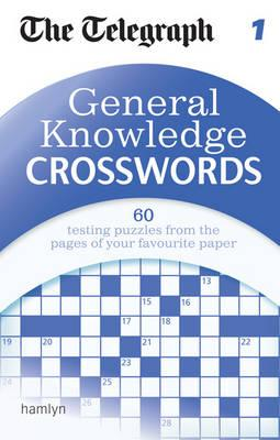The Telegraph General Knowledge Crosswords: 1 - Daily Telegraph